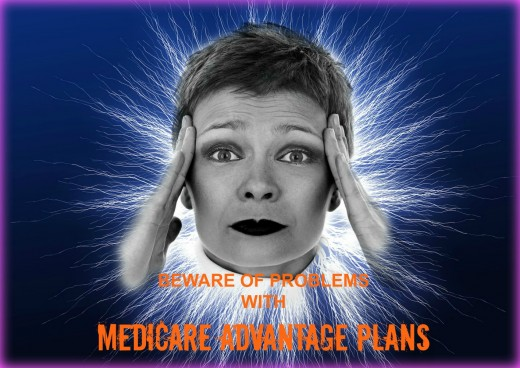 Health insurance companies don't tell you about the problems Medicare Advantage plans can cause.