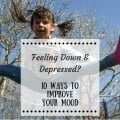 Feeling Down and Depressed? 10 Simple Ways To Improve Your Mood