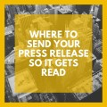 Where to Submit a Press Release So It Gets Read
