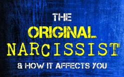 The Original Narcissist - & How it Affects You