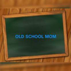 I'm An Old School Mom