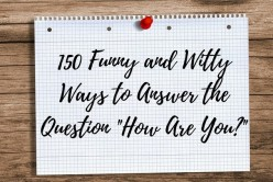 150 Funny and Witty Answers to the Question