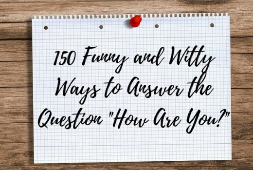 150 Funny and Witty Answers to the Question How Are You