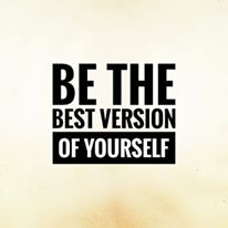 Be the best version of yourself.