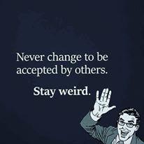 Stay weird.