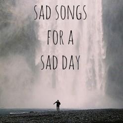 Top Ten Sad Songs for When You're Sad