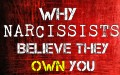 Why Narcissists Believe They Own You