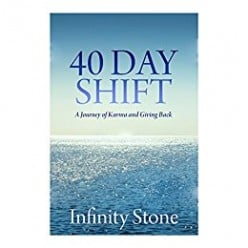 40 Day Shift: A Journey of Karma and Giving Back by Infinity Stone