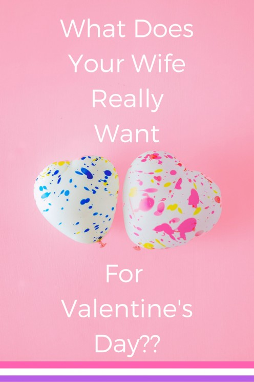 What Does Your Wife Really Want for Valentine's Day?