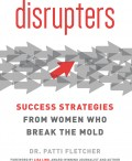 Disrupters: Success Strategies from Women Who Break the Mold (Review)