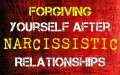 Forgiving Yourself After Narcissistic Relationships