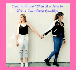 8 Signs It's Time to Kiss a Friendship Goodbye!