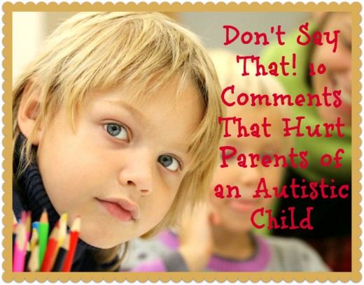 When parents have a child with autism, they need comfort, not callous comments. Just acknowledging that they're going through something difficult is a compassionate thing to do.
