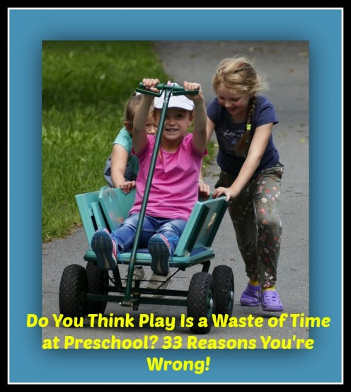 33 Reasons Why You Should Choose a Play-Based Preschool for Your Child and Not an Academic One