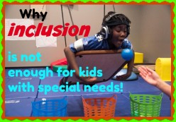 Why Inclusion in Special Education Is Not Enough and Parents Should Demand More