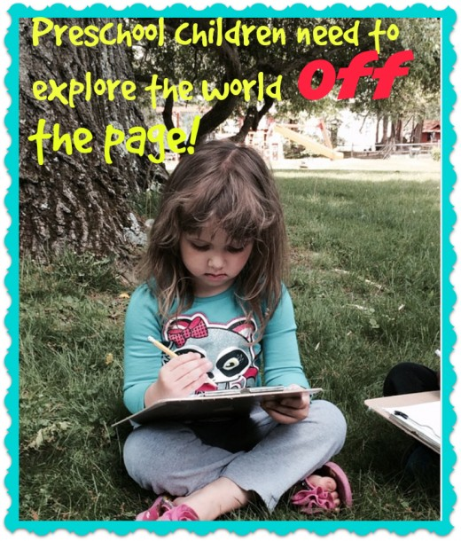 Parents get overly enamored by workbooks and other paper-pencil tasks. Children in preschool need to learn by doing, not by sitting and writing. Paper-pencil tasks mean little to young children. They first need to discover the world off the page!