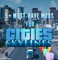 5+ Must-Have Mods For Cities: Skylines!