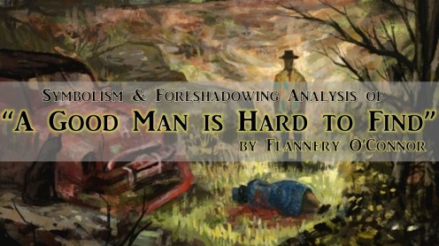 "Symbolism and Foreshadowing Analysis of ""A Good Man is Hard to Find"" by Flannery O'Connor"