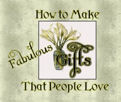 How to Make Fabulous Gifts That People Love !!