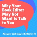Why Your Book Editor May Not Want to Talk to You