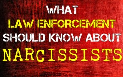What Law Enforcement Should Know About Narcissists