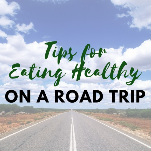 Tips for Eating Healthy on a Road Trip