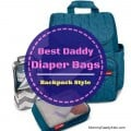 Top 3 Types of Diaper Bags for Dads