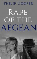 Rape of the Aegean - Chapters 9,10 and 11 - A Novel by Philip Cooper