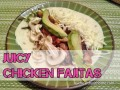 Easy Peasy Juicy Chicken Fajitas