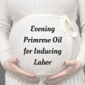How to Use Evening Primrose Oil to Induce Labor and 25+ Health Benefits