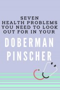 7 Health Problems to Watch out for in Your Doberman Pinscher