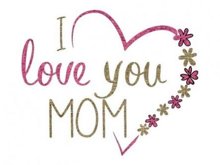 Much Love to All Moms Out There!