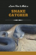 How to Catch a Snake With a DIY Snake Catcher
