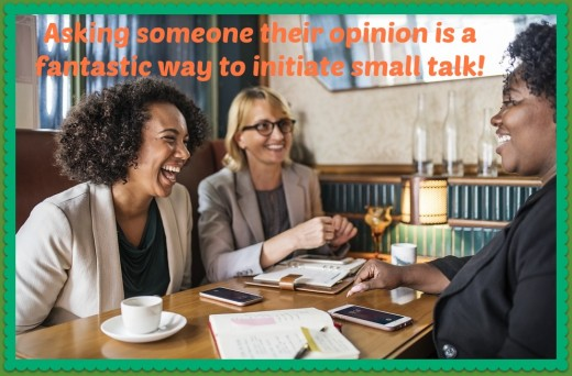 People are flattered when you ask their opinion and are usually more than willing to give it.