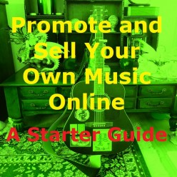 Promote and Sell Your Own Music Online: A Starter Guide