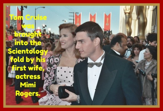 His first wife, Mimi Rogers, may have recruited Cruise into Scientology. He was a hot up-and-coming actor at the time and would have been coveted by the religion.