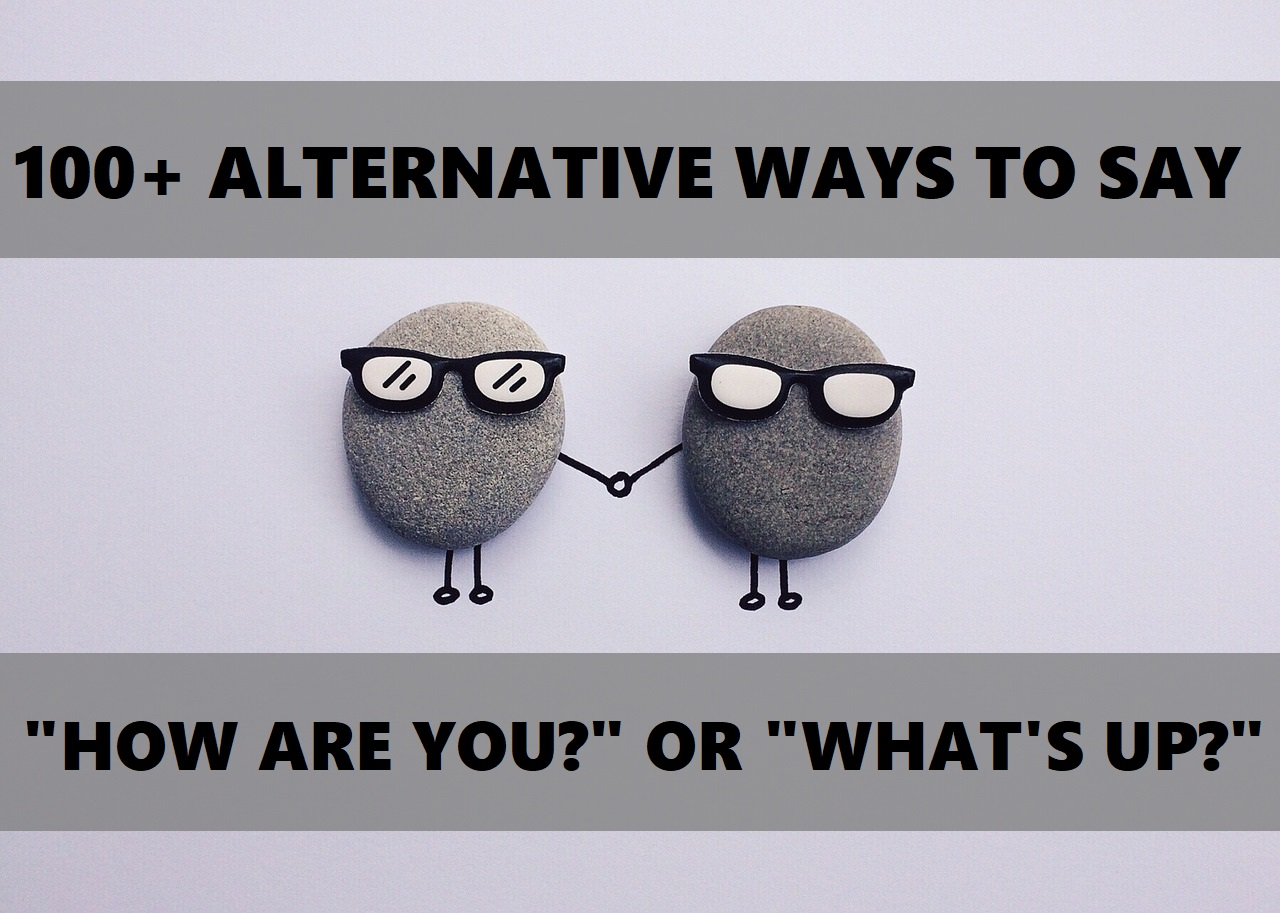 100 Alternative Ways To Ask How Are You Or Whats Up Pairedlife