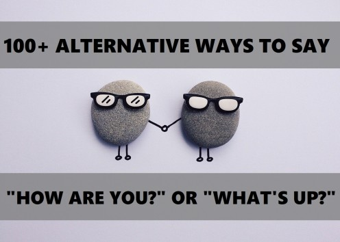 """100+ Alternative Ways to Ask """"How Are You?"""" or """"What's Up?"""""""