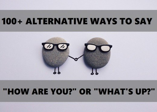 "Alternative Ways to Ask ""How Are You?"" or ""What's Up?"""