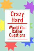150+ Crazy Hard Would You Rather Questions to Test Your Limits