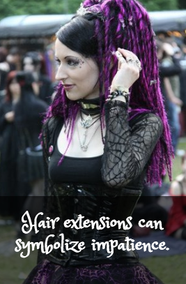 Hair extensions can indicate impatience with natural progress.