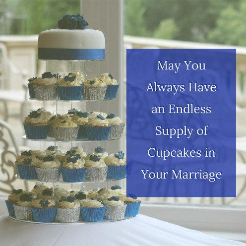 May you always have an endless supply of cupcakes in your marriage
