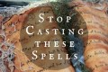 Want to Cast Spells That Work? Then Stop Casting These Spells