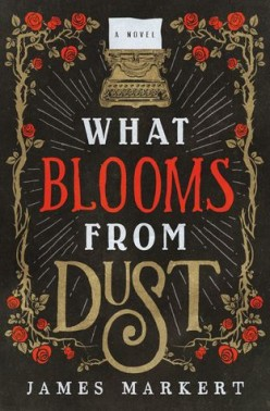 What Blooms From Dust By James Markert: Book Summary