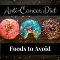 Anti-Cancer Diet: Foods to Avoid