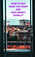How to Buy the Things You Want and Save Money Doing It