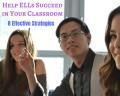 8 Classroom Strategies to Help English Language Learners Succeed