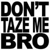 Dont Taze Me Bro profile image