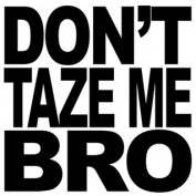 Dont Taze Me Bro profile image
