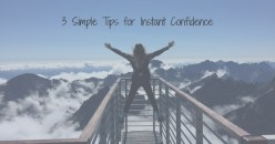 3 Simple Tips for Instant Confidence